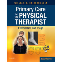 Primary Care for the Physical Therapist: Examination and Triage by William G. Boissonnault, 9781416061052
