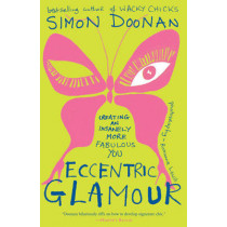 Eccentric Glamour: Creating an Insanely More Fabulous You by Simon Doonan, 9781416535447