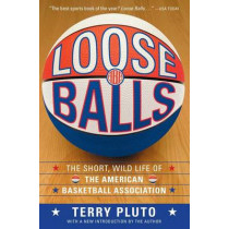 Loose Balls: The Short, Wild Life of the American Basketball Association by Terry Pluto, 9781416540618