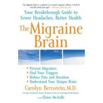 The Migraine Brain: Your Breakthrough Guide to Fewer Headaches, Better Health by Carolyn Bernstein, 9781416547693
