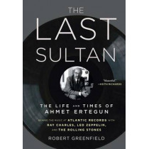 The Last Sultan: The Life and Times of Ahmet Ertegun by Robert Greenfield, 9781416558408