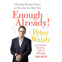 Enough Already!: Clearing Mental Clutter to Become the Best You by Peter Walsh, 9781416560197