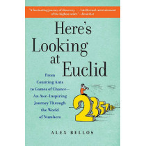 Here's Looking at Euclid: From Counting Ants to Games of Chance - An Awe-Inspiring Journey Through the World of Numbers by Alex Bellos, 9781416588283