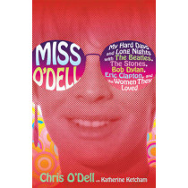 Miss O'Dell: Hard Days and Long Nights with The Beatles, The Stones, Bob Dylan and Eric Clapton by Chris O'Dell, 9781416590941