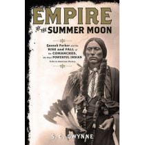 Empire of the Summer Moon: Quanah Parker and the Rise and Fall of the Comanches, the Most Powerful Indian Tribe in American History by S C Gwynne, 9781416591054
