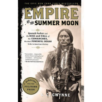 Empire of the Summer Moon: Quanah Parker and the Rise and Fall of the Comanches, the Most Powerful Indian Tribe in American History by S C Gwynne, 9781416591061