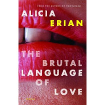 The Brutal Language of Love by Alicia Erian, 9781416592716