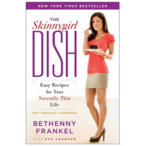 The Skinnygirl Dish: Easy Recipes for Your Naturally Thin Life by Bethenny Frankel, 9781416597995