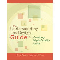 The Understanding by Design Guide to Creating High-Quality Units by Grant Wiggins, 9781416611493