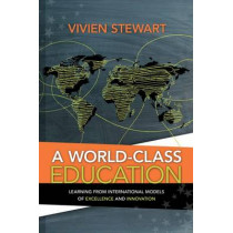 A World-Class Education: Learning from International Models of Excellence and Innovation by Vivien Stewart, 9781416613749