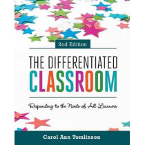 The Differentiated Classroom: Responding to the Needs of All Learners, 2nd Edition by Dr Carol Ann Tomlinson, 9781416618607