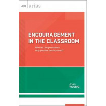 Encouragement in the Classroom: How Do I Help Students Stay Positive and Focused? (ASCD Arias) by Joan Young, 9781416619185