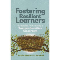 Fostering Resilient Learners: Strategies for Creating a Trauma-Sensitive Classroom by Kristin Souers, 9781416621072