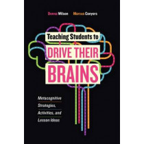Teaching Students to Drive Their Brains: Metacognitive Strategies, Activities, and Lesson Ideas by Donna Wilson, 9781416622116