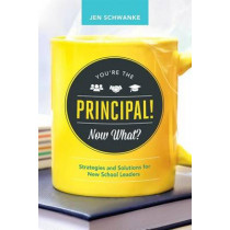You're the Principal! Now What?: Strategies and Solutions for New School Leaders by Jennifer Schwanke, 9781416622215