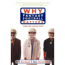 Why Fantasy Football Matters: (and Our Lives Do Not) by Erik Barmack, 9781416909965