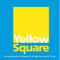 Yellow Square: A Pop-Up Book for Children of All Ages by David A Carter, 9781416940937