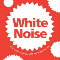 White Noise: A Pop-Up Book for Children of All Ages by David A Carter, 9781416940944