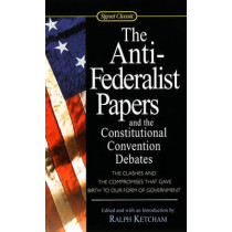 The Anti-Federalist Papers and the Constitutional Convention Debates by Dr Ralph Ketcham, 9781417635306