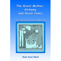 Great Mother, Alchemy and David Jones: The Small Folk's Tale of Earth Medicine by Birgit Dyone Edwall, 9781418423926