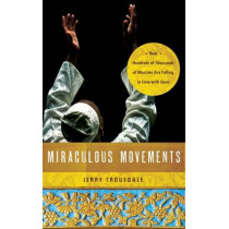 Miraculous Movements: How Hundreds of Thousands of Muslims Are Falling in Love with Jesus by Jerry Trousdale, 9781418547288