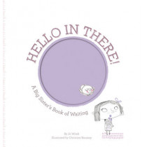 Hello in There!: A Big Sister's Book of Waiting by Jo Witek, 9781419703713