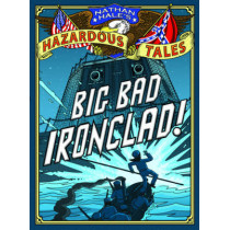 Big Bad Ironclad! (Nathan Hale's Hazardous Tales #2): A Civil War Tale by Nathan Hale, 9781419703959