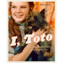 I, Toto: The Autobiography of Terry, the Dog who was Toto by Willard Carroll, 9781419709838