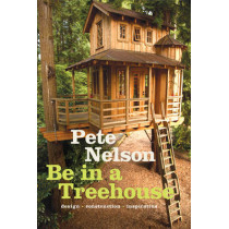 Be in a Treehouse: Design / Construction / Inspiration by Pete Nelson, 9781419711718