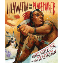 Hiawatha and the Peacemaker by Robbie Robertson, 9781419712203