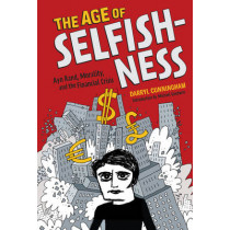 Age of Selfishness; Ayn Rand, Morality, and the Financial Crisis by Darryl Cunningham, 9781419715983