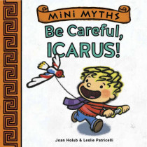 Mini Myths: Be Careful, Icarus! by Joan Holub, 9781419716775