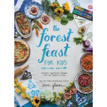 The Forest Feast for Kids: Colorful Vegetarian Recipes That Are Simple to Make by Blaine Brownell, 9781419718861