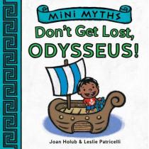 Mini Myths: Don't Get Lost, Odysseus! by Joan Holub, 9781419718977