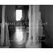 Remembered Light: Cy Twombly in Lexington by Sally Mann, 9781419722721