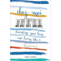 Chez Moi: Decorating Your Home and Living like a Parisienne by Sarah Lavoine, 9781419722820