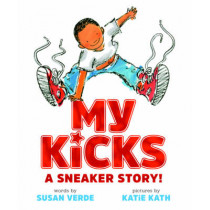 My Kicks: A Sneaker Story! by Susan Verde, 9781419723094