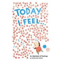 Today I Feel . . .: An Alphabet of Feelings by Madalena Moniz, 9781419723247