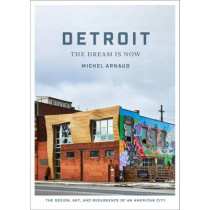 Detroit: The Dream Is Now: The Design, Art, and Resurgence of an American City by Michel Arnaud, 9781419723926
