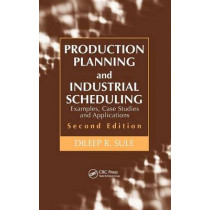 Production Planning and Industrial Scheduling: Examples, Case Studies and Applications, Second Edition by Dileep R. Sule, 9781420044201