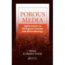 Porous Media: Applications in Biological Systems and Biotechnology by Kambiz Vafai, 9781420065411