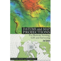 Datums and Map Projections: For Remote Sensing, GIS and Surveying, Second Edition by Jonathan IIiffe, 9781420070415
