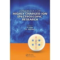 Handbook for Highly Charged Ion Spectroscopic Research by Yaming Zou, 9781420079043