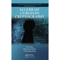 Algebraic Curves in Cryptography by San Ling, 9781420079463
