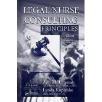 Legal Nurse Consulting Principles by Ann M. Peterson, 9781420089516