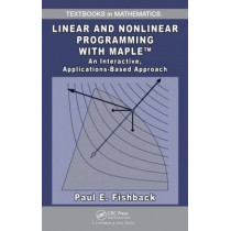 Linear and Nonlinear Programming with Maple: An Interactive, Applications-Based Approach by Paul E. Fishback, 9781420090642