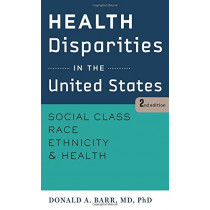 Health Disparities in the United States: Social Class, Race, Ethnicity, and Health by Donald A. Barr, 9781421414751