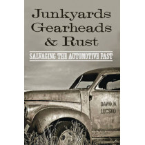Junkyards, Gearheads, and Rust: Salvaging the Automotive Past by David N. Lucsko, 9781421419428
