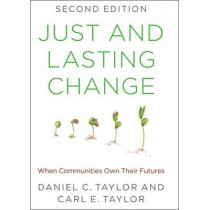 Just and Lasting Change: When Communities Own Their Futures by Daniel C. Taylor, 9781421419473