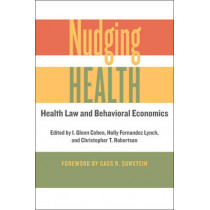 Nudging Health: Health Law and Behavioral Economics by I. Glenn Cohen, 9781421421001